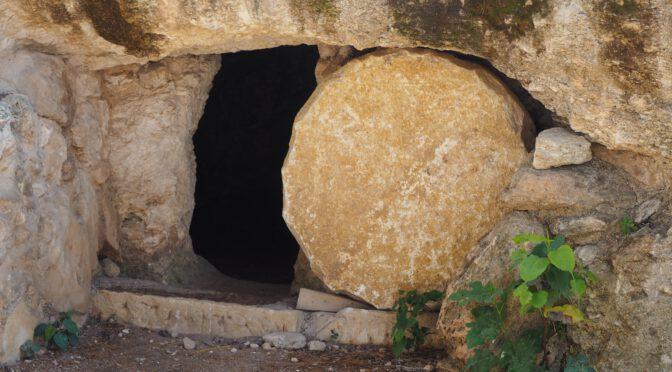 Ostern: Der Stein IST weggewälzt!